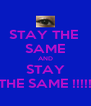 STAY THE  SAME AND STAY THE SAME !!!!! - Personalised Poster A4 size