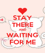 STAY THERE AND WAITING FOR ME - Personalised Poster A4 size