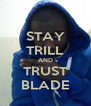 STAY TRILL AND TRUST BLADE - Personalised Poster A4 size