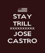 STAY TRILL XXXXXXXXXX JOSE CASTRO - Personalised Poster A4 size