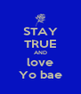 STAY TRUE AND love Yo bae - Personalised Poster A4 size