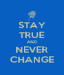 STAY TRUE AND NEVER CHANGE - Personalised Poster A4 size