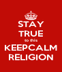 STAY TRUE to this KEEPCALM RELIGION - Personalised Poster A4 size
