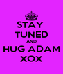 STAY  TUNED AND HUG ADAM XOX - Personalised Poster A4 size