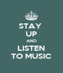 STAY  UP AND LISTEN TO MUSIC - Personalised Poster A4 size