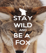 STAY WILD AND BE A  FOX - Personalised Poster A4 size