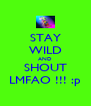 STAY WILD AND SHOUT LMFAO !!! :p - Personalised Poster A4 size