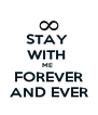 STAY  WITH  ME  FOREVER AND EVER - Personalised Poster A4 size