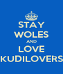 STAY WOLES AND LOVE KUDILOVERS - Personalised Poster A4 size