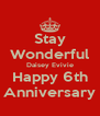 Stay Wonderful Daisey Evivie Happy 6th Anniversary - Personalised Poster A4 size