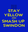 STAY YELLOW  AND SMASH UP  SWINDON - Personalised Poster A4 size