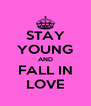 STAY YOUNG AND FALL IN LOVE - Personalised Poster A4 size