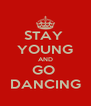 STAY  YOUNG AND GO  DANCING - Personalised Poster A4 size