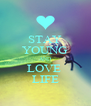 STAY YOUNG AND LOVE  LIFE - Personalised Poster A4 size