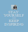 STAY  YOURSELF AND KEEP INSPIRING - Personalised Poster A4 size