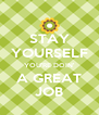 STAY YOURSELF YOU'RE DOIN' A GREAT JOB - Personalised Poster A4 size
