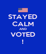 STAYED CALM AND VOTED ! - Personalised Poster A4 size