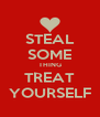 STEAL SOME THING TREAT YOURSELF - Personalised Poster A4 size