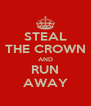 STEAL THE CROWN AND RUN AWAY - Personalised Poster A4 size