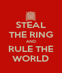 STEAL THE RING AND RULE THE WORLD - Personalised Poster A4 size