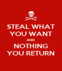 STEAL WHAT YOU WANT AND NOTHING YOU RETURN - Personalised Poster A4 size
