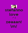 stefanno love :* :) zeaaan! \m/ - Personalised Poster A4 size