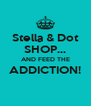 Stella & Dot SHOP... AND FEED THE ADDICTION!  - Personalised Poster A4 size