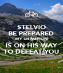 STELVIO BE PREPARED MY CHAMPION IS ON HIS WAY TO DEFEAT YOU - Personalised Poster A4 size