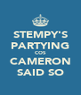 STEMPY'S PARTYING COS CAMERON SAID SO - Personalised Poster A4 size