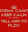 STENA CANT KEEP CALM SO DONT TELL HIM TO PLZ!!! - Personalised Poster A4 size