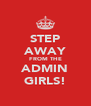 STEP AWAY FROM THE ADMIN GIRLS! - Personalised Poster A4 size