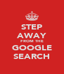 STEP AWAY FROM THE GOOGLE SEARCH - Personalised Poster A4 size