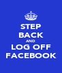 STEP BACK AND LOG OFF FACEBOOK - Personalised Poster A4 size