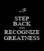 STEP BACK AND RECOGNIZE GREATNESS - Personalised Poster A4 size