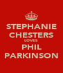 STEPHANIE CHESTERS LOVES PHIL PARKINSON - Personalised Poster A4 size