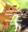 stephanie  Give Space Stone Or Your sister Dies - Personalised Poster A4 size