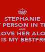 STEPHANIE IS THE BEST PERSON IN THE WORLD  AND I LOVE HER ALOT  SHE IS MY BESTFRENN - Personalised Poster A4 size