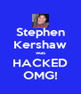 Stephen Kershaw was HACKED OMG! - Personalised Poster A4 size