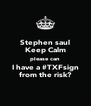 Stephen saul Keep Calm please can I have a #TXFsign from the risk? - Personalised Poster A4 size
