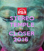 STEREO TEMPLE IS CLOSER 2016  - Personalised Poster A4 size