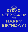 STEVE  KEEP CALM AND HAPPY BIRTHDAY! - Personalised Poster A4 size