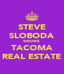 STEVE SLOBODA KNOWS TACOMA REAL ESTATE - Personalised Poster A4 size