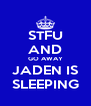 STFU AND GO AWAY JADEN IS SLEEPING - Personalised Poster A4 size