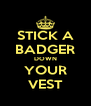 STICK A BADGER DOWN YOUR VEST - Personalised Poster A4 size