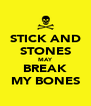STICK AND STONES MAY BREAK MY BONES - Personalised Poster A4 size