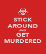 STICK AROUND AND GET MURDERED - Personalised Poster A4 size