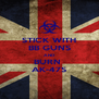 STICK WITH BB GUNS AND BURN  AK-47S - Personalised Poster A4 size