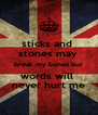 sticks and  stones may  break my bones but words will  never hurt me - Personalised Poster A4 size