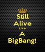 Still Alive Like A BigBang! - Personalised Poster A4 size