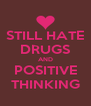 STILL HATE DRUGS AND POSITIVE THINKING - Personalised Poster A4 size